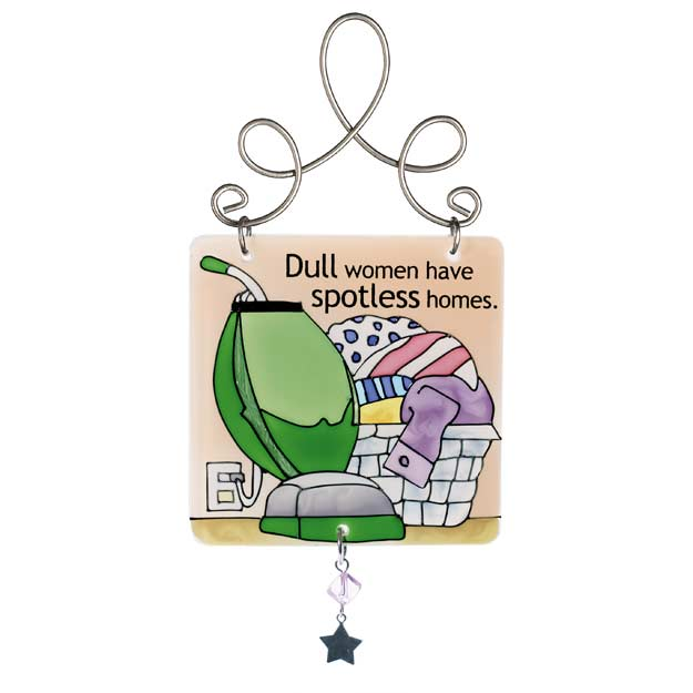 Suncatcher-JSW010-Housework/Dull women have spotless homes. - Housework/Dull women have spotless homes.