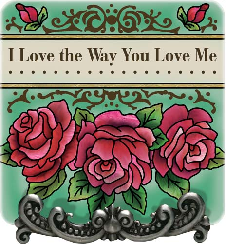 Message Plaque-MP1052R-Roses/I Love the Way You Love Me - Roses/I Love the Way You Love Me