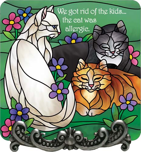 Message Plaque-MP1060R-Tiffany Cats/We got rid of the kids... - Tiffany Cats/We got rid of the kids .. The cat was allergic.
