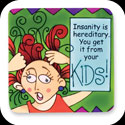 Magnet-LMG187-Insanity/Kids/Insanity is hereditary... - Insanity/Kids/Insanity is hereditary. You get it from your KIDS!