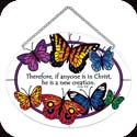 Suncatcher-MO183R-Butterflies/Therefore, if anyone is in Christ... - Butterflies/Therefore, if anyone is in Christ, he is a new creation. 2 Cor. 5:1