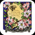 Message Plaque-MP1036-Dogwood/For God so loved the world... - Dogwood/For God so loved the world that He gave His only begotten Son. Jn. 3:16