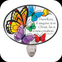 Nightlight-NL258-Butterflies/Therefore, if anyone... - Butterflies/Therefore, if anyone is in Christ, he is a new creation. 2 Cor. 5:1
