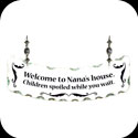 Suncatcher-SSN1023-Welcome to Nana's house. Children spoiled while you wait. - Welcome to Nana's house. Children spoiled while you wait.